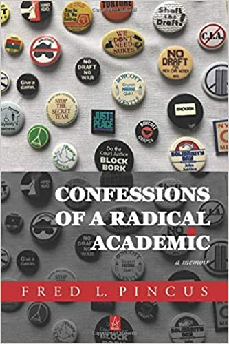 "Fred L. Pincus, Emeritus Professor of Sociology, published his memoir ""Confessions of a Radical Academic"""